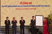 Bắc Ninh công bố quyết định thị xã Từ Sơn là đô thị loại III