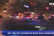 [Video] Đối tượng nặc danh đe dọa đánh bom trụ sở Facebook tại Mỹ