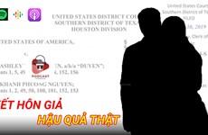 [Audio] Hậu quả thật từ việc kết hôn giả để nhập quốc tịch Mỹ