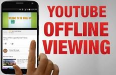 YouTube cho phép xem offline đối với người dùng di động tại Việt Nam