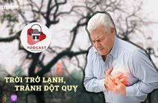 [Audio] Phòng tránh nguy cơ đột quỵ cho người già khi trời trở lạnh