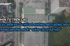 Nhìn từ trên cao các bến xe ở thủ đô Hà Nội không bóng người