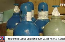 [Video] Thu giữ số lượng lớn bóng cười và khí N20 tại Hà Nội