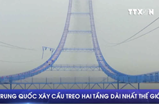 [Video] Trung Quốc xây cầu treo một nhịp duy nhất dài nhất thế giới