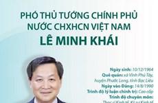 [Infographics] Tiểu sử tân Phó Thủ tướng Chính phủ Lê Minh Khái