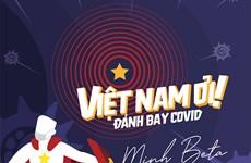 Báo quốc tế thích thú với MV 'Việt Nam ơi! Đánh bay COVID'