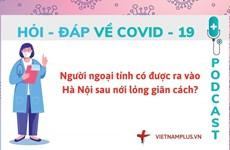 Hỏi đáp COVID-19: Người ngoại tỉnh có được vào Hà Nội sau giãn cách?