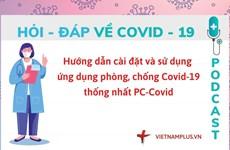Hỏi đáp COVID-19: Ứng dụng thống nhất PC-Covid có tác dụng gì?