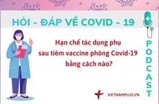 Hỏi đáp COVID-19: Làm thế nào để hạn chế tác dụng phụ do tiêm vaccine?
