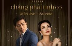 Chẳng Phải Tình Cờ: Lời tự tình của hai ca sỹ Uyên Linh và Lân Nhã
