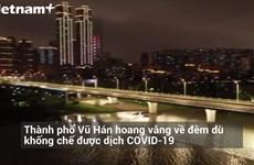 [Video] Thành phố Vũ Hán vắng vẻ về đêm dù đã khống chế được dịch