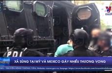 [Video] Xả súng tại Mỹ và Mexico gây nhiều thương vong