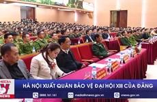 [Video] Hà Nội xuất quân bảo vệ Đại hội lần thứ XIII của Đảng