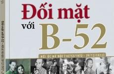 """Sách """"Đối mặt với B-52"""": Hồi ức của người trong cuộc"""