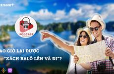 [Audio] Đã đến lúc khởi động lại các tour du lịch trong nước?