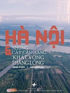 [Mega Story] Hà Nội và những cây cầu mang khát vọng Thăng Long