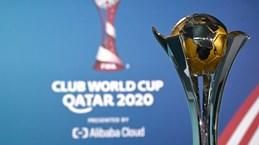 FIFA cân nhắc hoãn giải đấu Club World Cup đến năm 2022