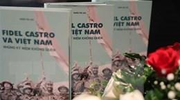 Ra mắt sách 'Fidel Castro và Việt Nam-Những kỷ niệm không quên'