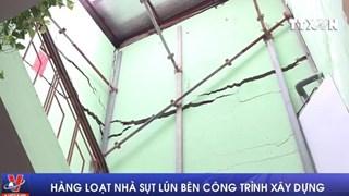[Video] Hàng loạt nhà sụt lún bên công trình xây dựng ở Hà Nội