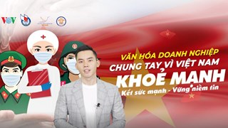 [Video] Phòng chống dịch COVID-19: Chung tay Vì một Việt Nam khỏe mạnh
