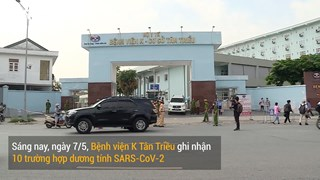[Video] Toàn cảnh phong tỏa Bệnh viện K cơ sở Tân Triều