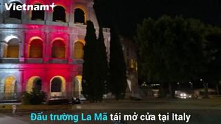 [Video] Đấu trường La Mã của Italy tái mở cửa sau dịch COVID-19