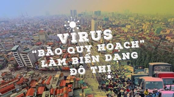Virus bão quy hoạch làm biến dạng đô thị: Căn bệnh đã tới lúc đại phẫu