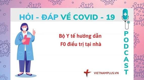 Hỏi đáp COVID-19: Điều trị cho F0 tại nhà cần thực hiện những gì?