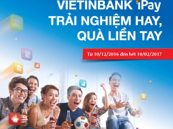 Nhan tien ngay khi kich hoat, thanh toan hoa don qua VietinBank iPay hinh anh 1